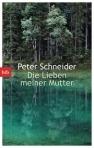 Die Lieben meiner Mutter von Peter Schneider