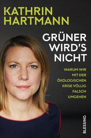 Gruener wirds nicht von Kathrin Hartmann